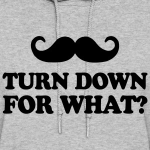 Mustache Turn Down For What? - Women's Hoodie