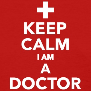 Keep calm I am a Doctor Women's T-Shirts - Women's T-Shirt