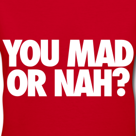 Design ~ You Mad Or Nah? Women's T-Shirts