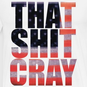 that shit cray T-Shirts - Men's Premium T-Shirt