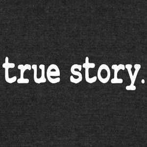 True story / cool story T-Shirts - Unisex Tri-Blend T-Shirt by American Apparel