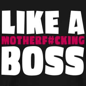 Like a boss / like a motherfucking boss T-Shirts - Men's Premium T-Shirt
