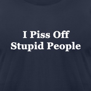 I Piss Off Stupid People - Men's T-Shirt by American Apparel