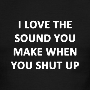 I Love The Sound You Make When You Shut Up - Men's Ringer T-Shirt