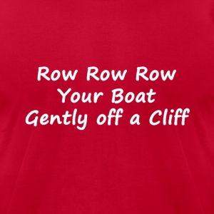 Row Row Row Your Boat Genlty Off a Cliff - Men's T-Shirt by American Apparel
