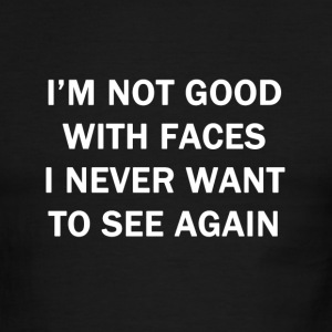 I'm Not Good With Faces I Never Want to See Again - Men's Ringer T-Shirt