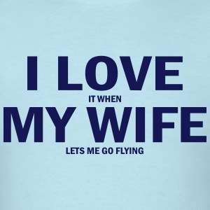 i love it when my wife lets me go flying T-Shirts - Men's T-Shirt