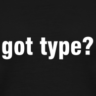 Design ~ got type? T-shirt