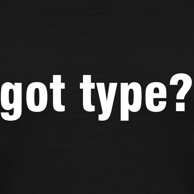 got type? T-shirt
