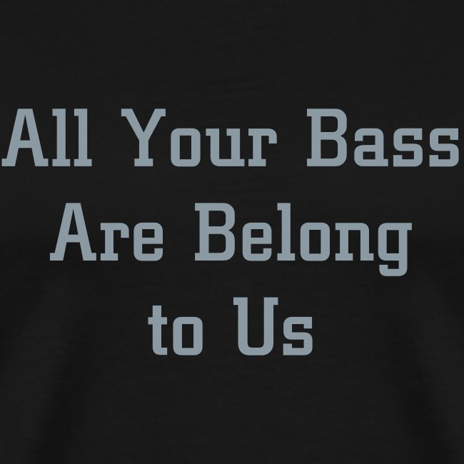 All Your Bass...