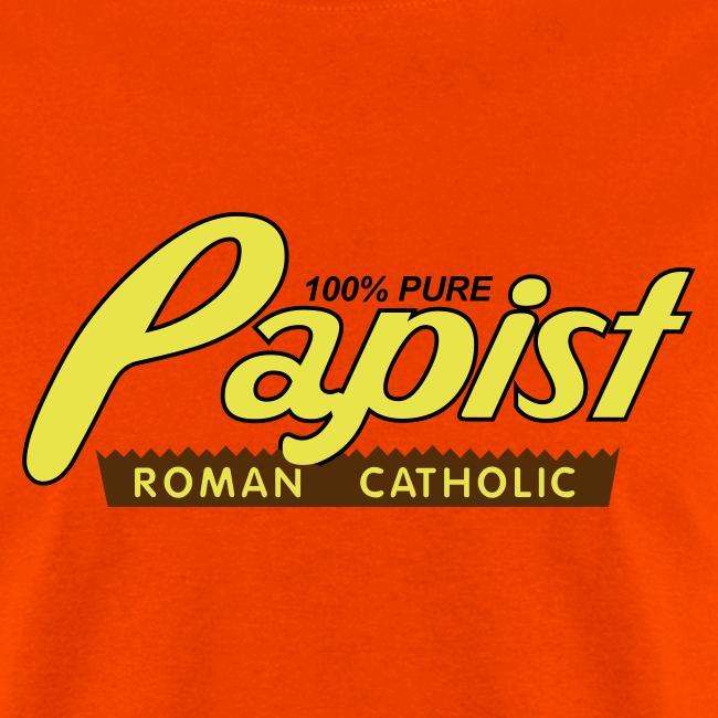100% Pure Papist Roman Catholic