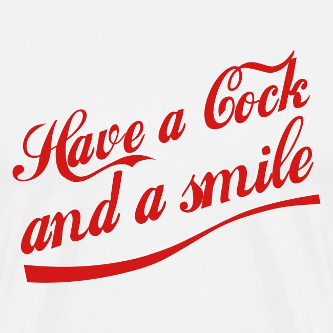 Have a Cock and a Smile (white)