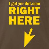 Design ~ I Got Yer Dot.Com Right Here (chocolate)