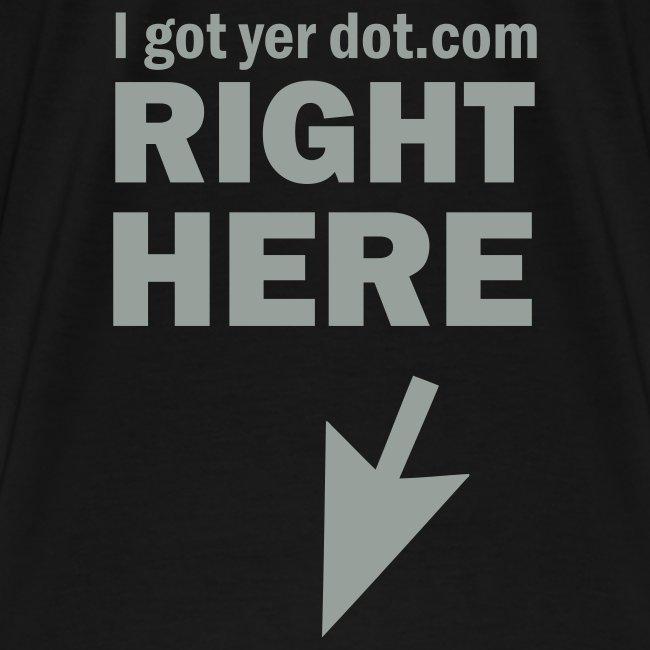 I Got Yer Dot.Com Right Here (black)
