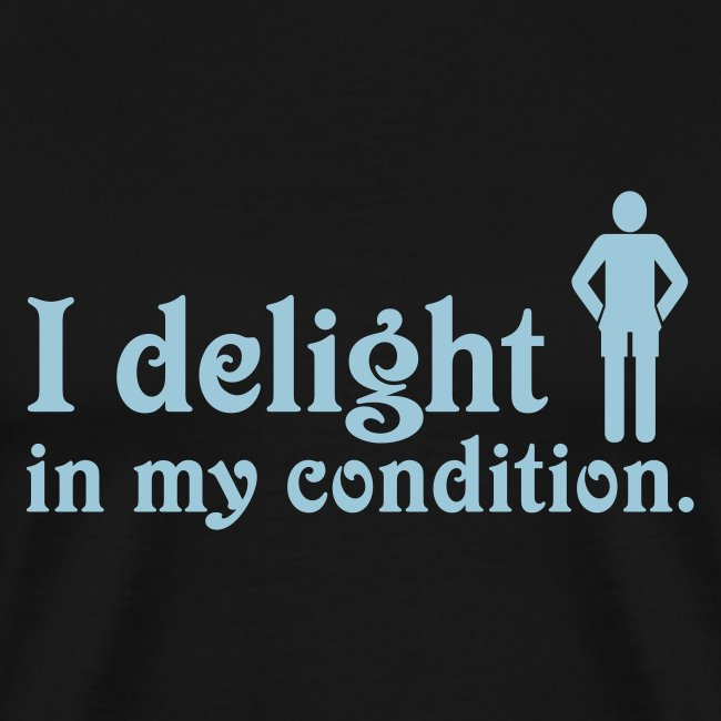 I Delight in My Condition (black)