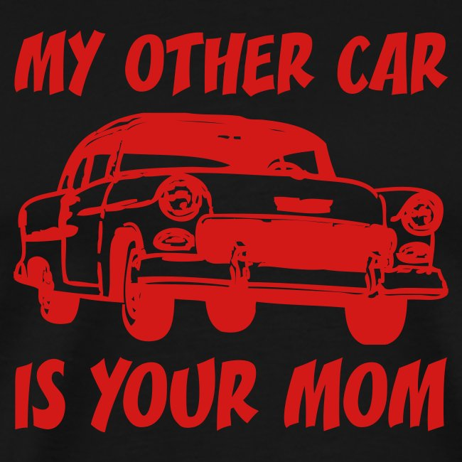 My Other Car Is Your Mom (black XXXL)