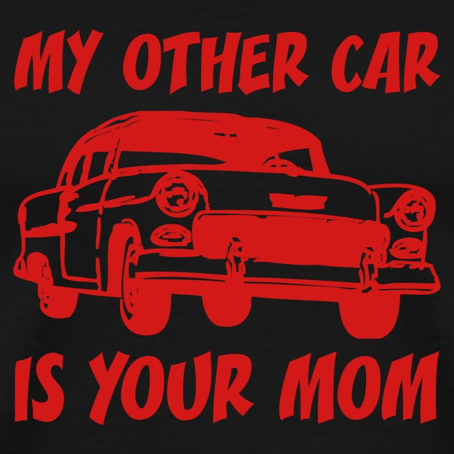 My Other Car Is Your Mom (black)