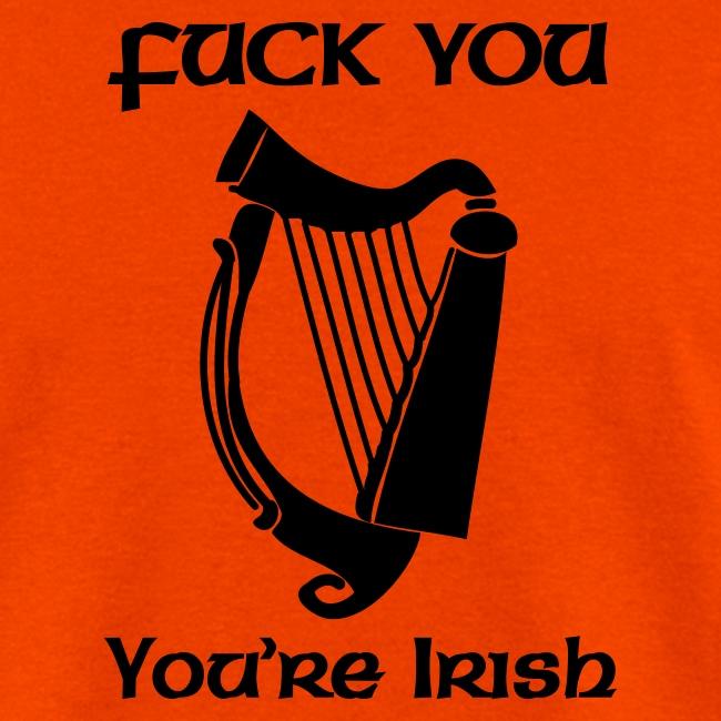 Fuck You, You're Irish (northern orange)