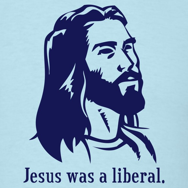 Jesus was a liberal. (light blue)