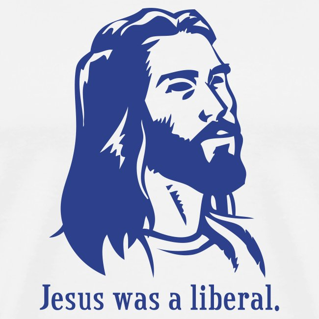 Jesus was a liberal. (white)