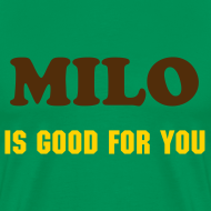 Design ~ MILO IS GOOD FOR YOU - T-SHIRT - IZATRINI.com