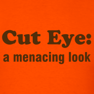 Design ~ CUT EYE: A MENACING LOOK - TRINI SLANG - IZATRINI.com