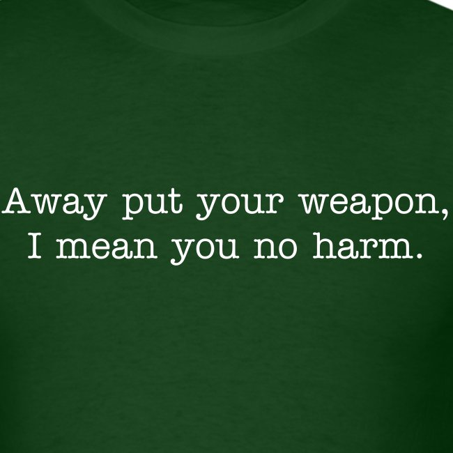 Away put your weapon, I mean you no harm.