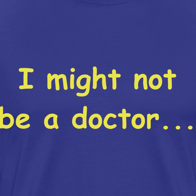 I might not be a doctor but I play one in the bedroom