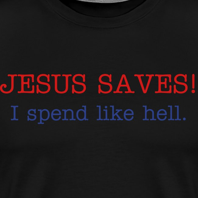 Jesus Saves! I spend like hell