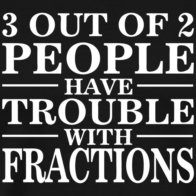 Trouble With Fractions Math Saying TShirt