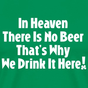 In Heaven There Is No Beer... - Men's Premium T-Shirt
