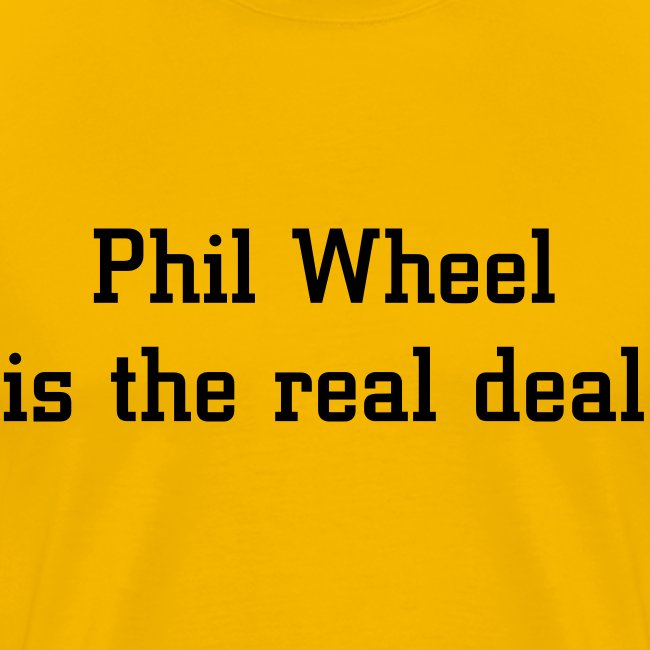 Phil Wheel is the Real Deal