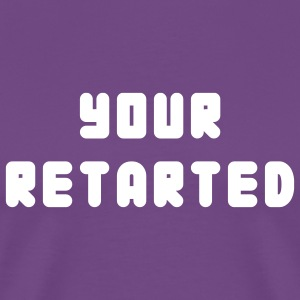 Your Retarted - Men's Premium T-Shirt