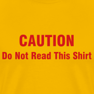 Design ~ Caution do not read this shirt