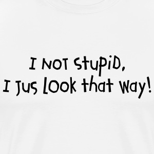 I not StuPiD - Men's Premium T-Shirt
