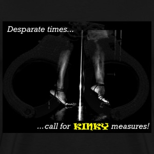 Desparate Times Kinky Measures - Men's Premium T-Shirt
