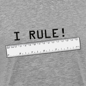 I Rule! - Men's Premium T-Shirt