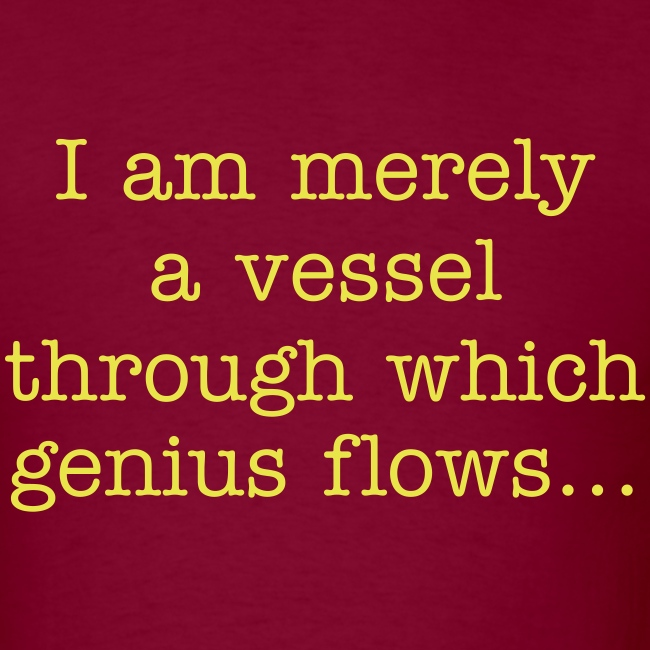 I am merely a vessel... (red)