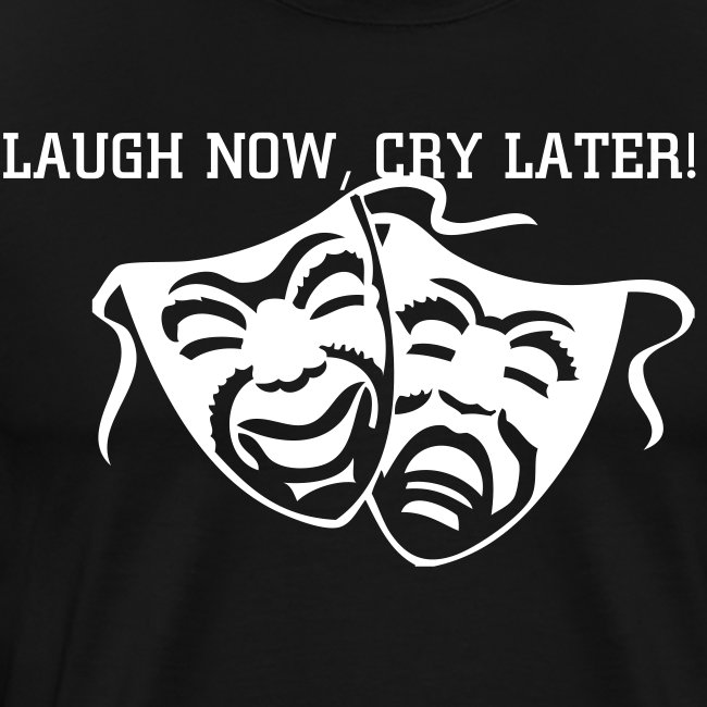 Kennethsalliecollect Laugh Now Cry Later Mens Premium T Shirt