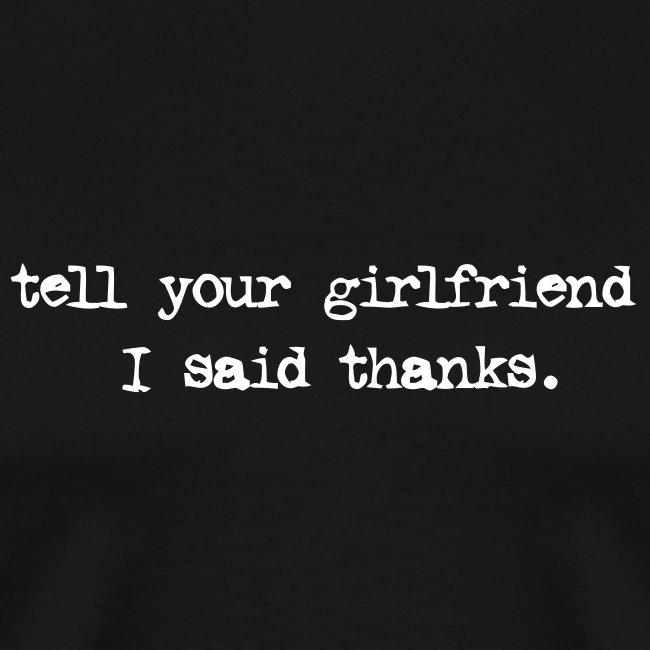 girlfriend thanks mens tee
