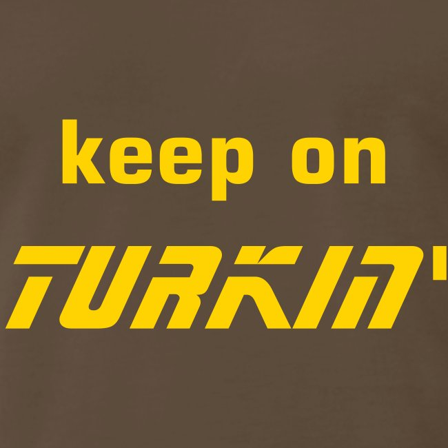 Keep On Turkin'