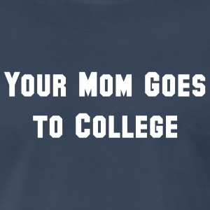 Your Mom Goes to College - Men's Premium T-Shirt