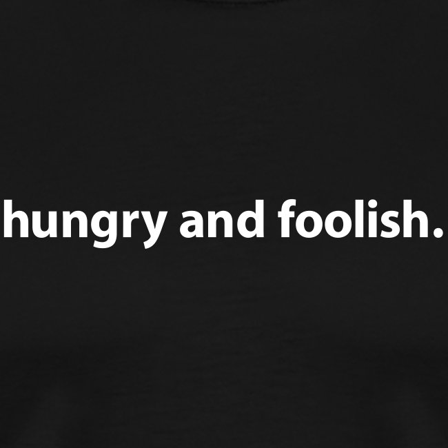 Hungry and Foolish T-Shirt