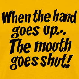 Design ~ When the hand goes up... the mouth goes shut! T-Shirt