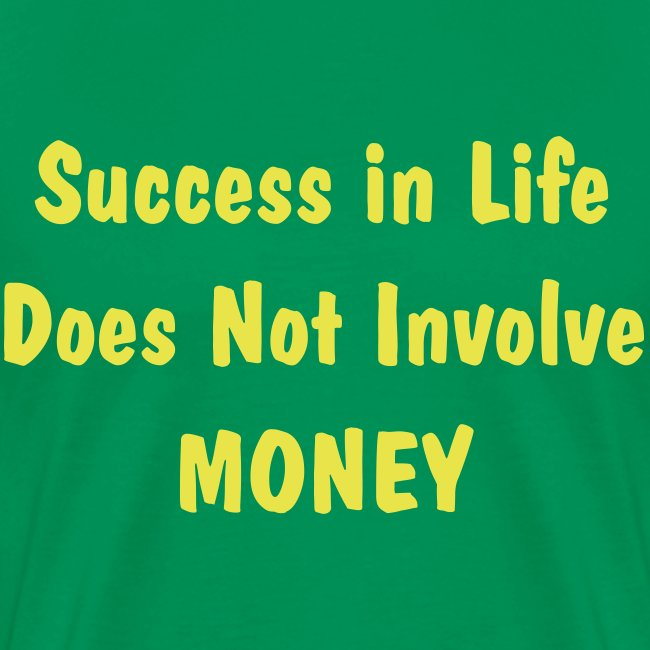 Success in Life Does Not Involve MONEY