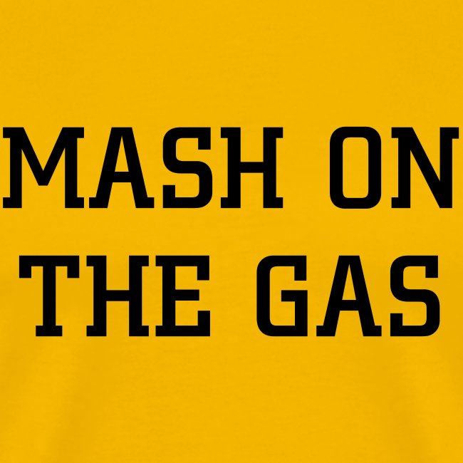 Mash on the gas