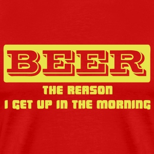 BEER, the reason I get up in the morning - Men's Premium T-Shirt
