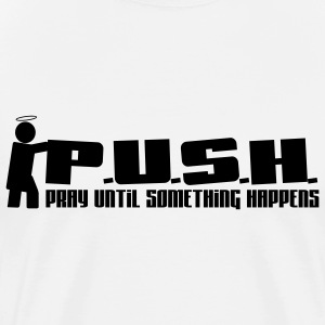 P.U.S.H.- Pray Until Something Happens - Men's Premium T-Shirt
