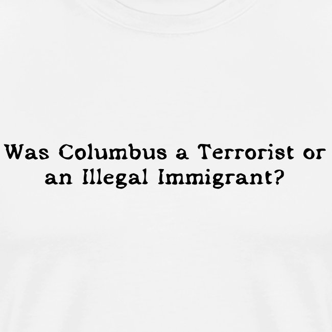 Was Columbus a terrorist or an illegal immigrant?