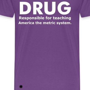 Drugs and the Metric System - Men's Premium T-Shirt